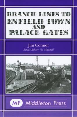 Branch Lines to Enfield Town and Palace Gates (Hardback)
