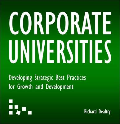 Corporate Universities: Developing Strategic Best Practices for Growth and Development (Hardback)