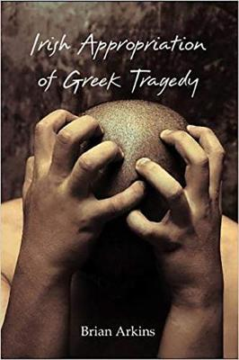 Irish Appropriation of Greek Tragedy (Paperback)