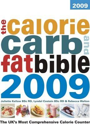 The Calorie, Carb and Fat Bible 2009: The UK's Most Comprehensive Calorie Counter (Paperback)