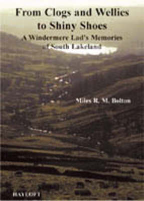 From Clogs and Wellies to Shiny Shoes: A Windermere Lad's Memories of South Lakeland (Paperback)