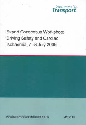 Expert Consensus Workshop: Driving Safety and Cardiac Ischaemia, 7-8 July 2005 - Road Safety Research Report S. No. 67 (Paperback)