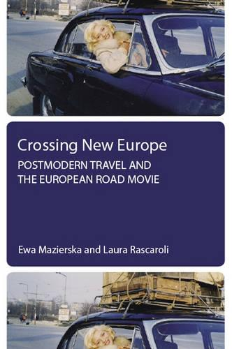 Crossing New Europe: Postmodern Travel and the European Road Movie (Hardback)