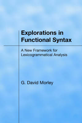 Explorations in Functional Syntax: A New Framework for Lexicogrammatical Analysis (Hardback)