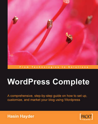 Wordpress Complete: A Comprehensive, Step-by-Step Guide on How to Set Up, Customize, and Market Your Blog Using WordPres (Paperback)