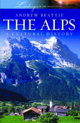 The Alps: A Cultural History - Landscapes of the Imagination No. 2 (Paperback)