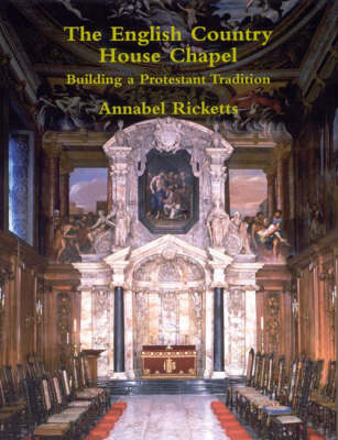 The English Country House Chapel: Building a Protestant Tradition (Hardback)