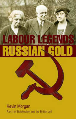 Bolshevism and the British Left: Labour Leends and Russian Gold v. 1 (Paperback)