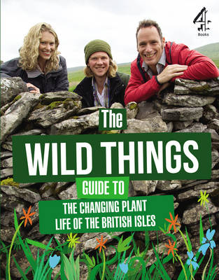 The Wild Things Guide to the Changing Plants of the British Isles (Hardback)