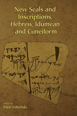 New Seals and Inscriptions, Hebrew, Idumean and Cuneiform - Hebrew Bible Monographs No. 8 (Hardback)