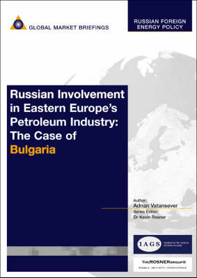 Russian Involvement in Eastern Europe's Petroleum Industry: The Case of Bulgaria - Russian Foreign Energy Policy Reports (Paperback)