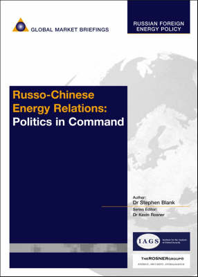 Russo-Chinese Energy Relations: Politics in Command - Russian Foreign Energy Policy Reports (Paperback)