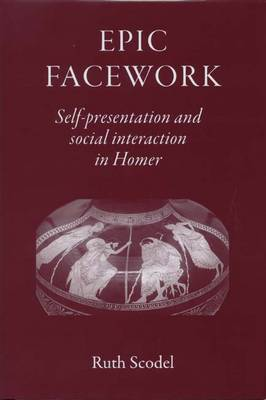 Epic Facework: Self-presentation and Social Interaction in Homer (Hardback)