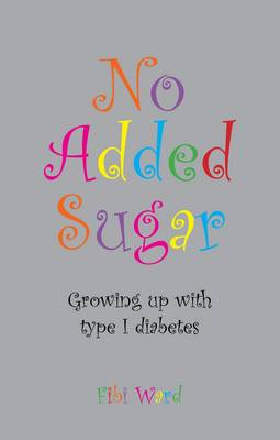 No Added Sugar: Growing Up with Type 1 Diabetes (Paperback)