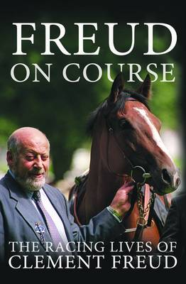 Freud on Course: The Racing Lives of Clement Freud (Paperback)