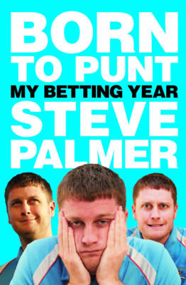 Born to Punt: Steve Palmer's Betting Year (Hardback)