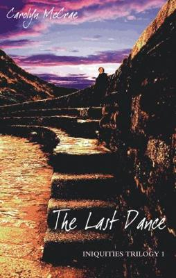 The Last Dance - The Iniquities Trilogy No. 1 (Hardback)