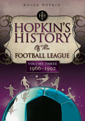 Hopkin's History of the Football League: 1966-1992 v. 3 - Desert Island Football Histories (Paperback)