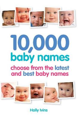10,000 Baby Names: How to Choose the Best Name for Your Baby (Paperback)