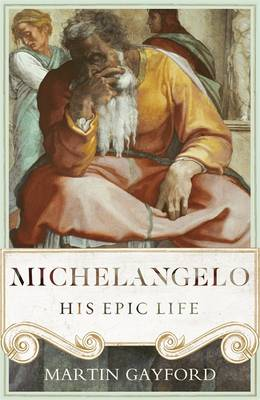 Michelangelo: His Epic Life (Hardback)