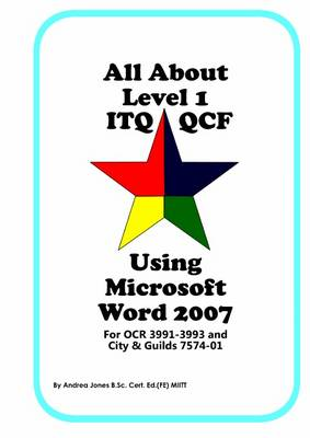 All About Level 1 ITQ QCF Using Microsoft Word 2007: for City & Guilds ITQ 7574-01 and OCR ITQ QCF 3991-3993 (Spiral bound)