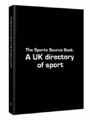 The Sports Source Book: A UK Directory of Sport (Paperback)