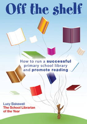 Off the Shelf: How to Run a Successful Primary School Library and Promote Reading (Mixed media product)