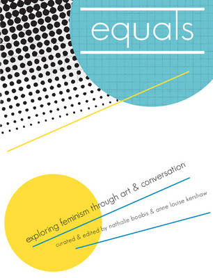 Equals: Exploring Feminism Through Art & Conversation (Paperback)
