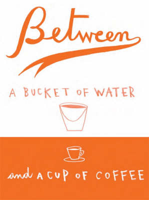 Between a Bucket of Water and a Cup of Coffee (Paperback)