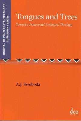 Tongues and Trees: Toward a Pentecostal Ecological Theology - Journal of Pentecostal Theology Supplement Series 40 (Paperback)