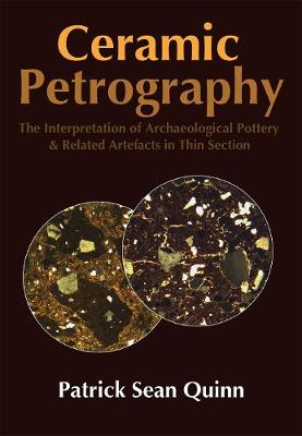 Ceramic Petrography: The Interpretation of Archaeological Pottery and Related Artefacts in Thin Section (Paperback)
