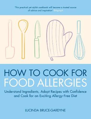 How to Cook for Food Allergies: Understand Ingredients, Adapt Recipes with Confidence and Cook for an Exciting Allergy-free Diet (Paperback)