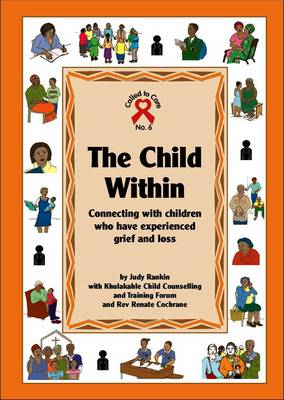 The Child within: Connecting with Children Who Have Experienced Grief and Loss - Called to Care 6 (Paperback)