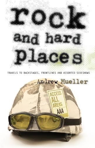 Rock and Hard Places: Travels to Backstages, Frontlines and Assorted Sideshows (Paperback)