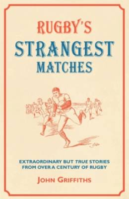 Rugby's Strangest Matches: Extraordinary But True Stories from Over a Century of Rugby - Strangest Series (Paperback)