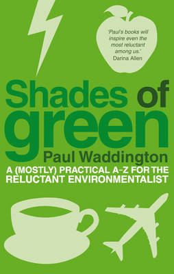 Shades of Green: A (mostly) Practical A-Z for the Reluctant Environmentalist (Paperback)