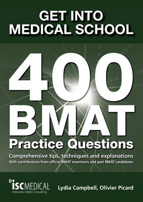 Get into Medical School: 400 BMAT Practice Questions: With Contributions from Official BMAT Examiners and Past BMAT Candidates (Paperback)
