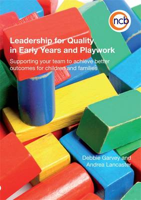 Leadership for Quality in Early Years and Playwork: Supporting Your Team to Achieve Better Outcomes for Children and Families (Paperback)