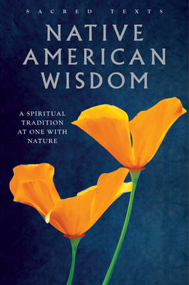 Native American Wisdom: A Spiritual Tradition at One with Nature - Sacred Texts (Paperback)