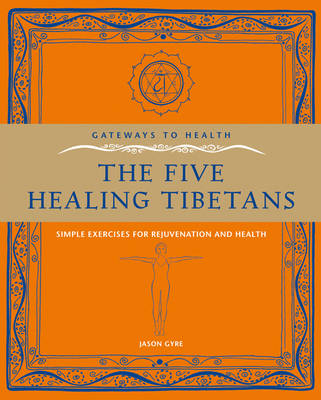 The Five Healing Tibetans: Simple Exercises for Rejuvenation and Longevity - Gateways to Health (Paperback)