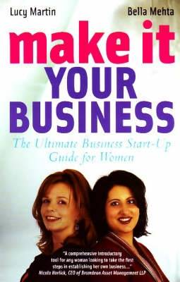 Make it Your Business: The Ultimate Business Start-up Guide for Women (Paperback)