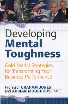 Developing Mental Toughness: Gold Medal Strategies for Transforming Your Business Performance (Paperback)