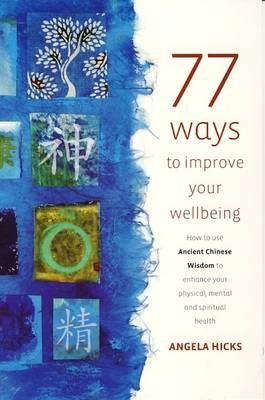77 Ways to Improve Your Wellbeing: How to Use Ancient Chinese Wisdom to Enhance Your Physical, Mental and Spiritual Health (Paperback)