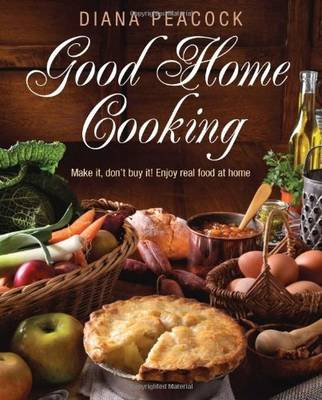 Good Home Cooking: Make it, Don't Buy It! Real Food at Home - Mostly at Less Than a Pound a Head (Paperback)