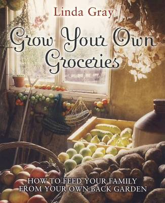 Grow Your Own Groceries: How to Feed Your Family from Your Own Back Garden (Paperback)