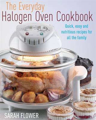 The Everyday Halogen Oven Cookbook: Quick, Easy and Nutritious Recipes for All the Family (Paperback)