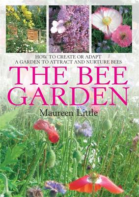 The Bee Garden: How to Create or Adapt a Garden to Attract and Nurture Bees (Paperback)