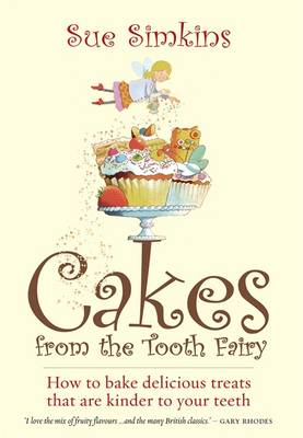 Cakes from the Tooth Fairy: How to Bake Delicious Treats That are Kinder to Your Teeth! (Paperback)