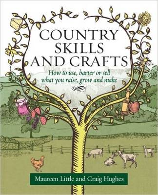 Country Skills and Crafts: How to Use, Barter or Sell What You Raise, Grow and Make (Paperback)