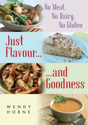 No Meat, No Dairy, No Gluten: Just Flavour and Goodness (Paperback)